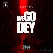 We Go Dey by Ladonsyl