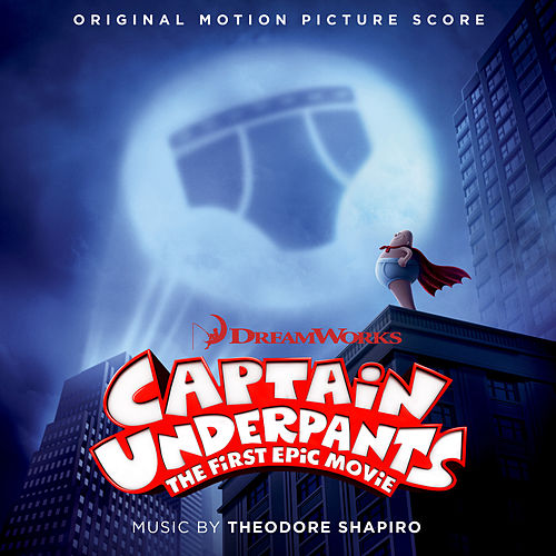 Captain Underpants: The First Epic Movie (Original Motion Picture Score) by Theodore Shapiro