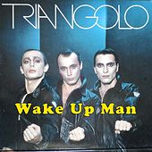 Wake Up Man by Il Triangolo