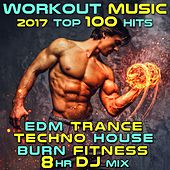 Workout Music 2017 Top 100 Hits EDM Trance Techno House Burn Fitness 8 Hr DJ Mix by Various Artists