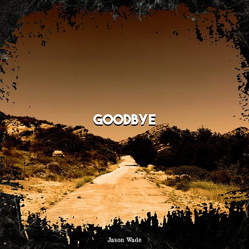 Goodbye by Jason White