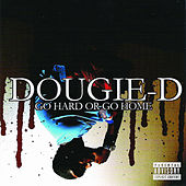 Go Hard or Go Home by Dougie D
