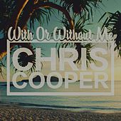 With or Without Me by Chris Cooper