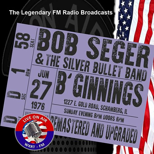Legendary FM Broadcasts - B'Ginnings, Schaumberg IL 27th June 1976 by Bob Seger