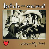 Eternally Hard by Bitch And Animal