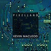 Pixelland by Kevin MacLeod
