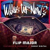 What's Up Now (feat. Sonny Digital) by Flip Major