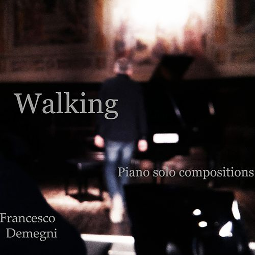 Walking (Piano Solo Compositions) by Francesco Demegni