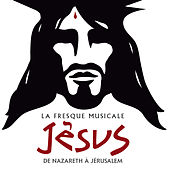 La fresque musicale Jésus, de Nazareth à Jérusalem by Various Artists