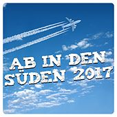 Ab in den Süden 2017 by Various Artists