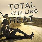 Total Chilling Heat by Various Artists