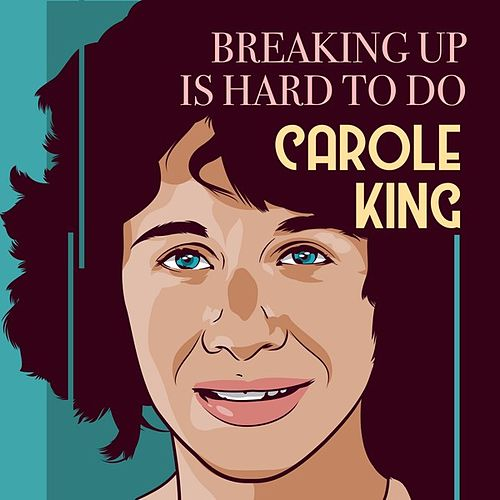 Breaking Up Is Hard To Do by Carole King