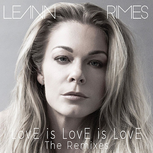 LovE is LovE is LovE (The Remixes) by LeAnn Rimes