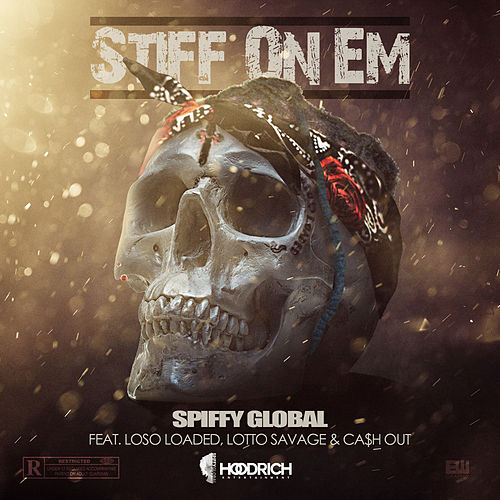 Stiff On Em (feat. Loso Loaded, Lotto Savage & Ca$h Out) by Spiffy Global