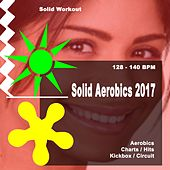 Solid Workout Presents Solid Aerobics 2017 (Motivational Aerobics, Charts, Hits, Kickbox & Circuit Workout Session) [128-140 Bpm] by The Allstars