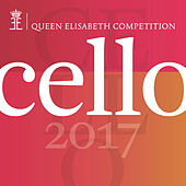 Queen Elisabeth Competition - Cello 2017 (Live) by Various Artists