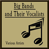 Play & Download Big Bands and Their Vocalists by Various Artists | Napster