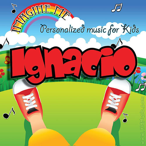 Play & Download Imagine Me - Personalized Music for Kids: Ignacio by Personalized Kid Music | Napster