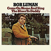 Come on Home and Sing the Blues to Daddy by Bob Luman