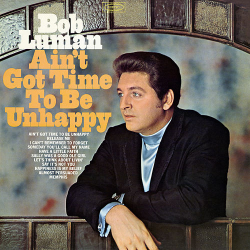 Ain't Got Time to Be Unhappy by Bob Luman