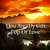 You Are My Gift. Pop Of Love von Various Artists