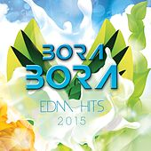 Bora Bora EDM Hits 2015 by Various Artists