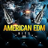 American EDM Hits 2015 by Various Artists