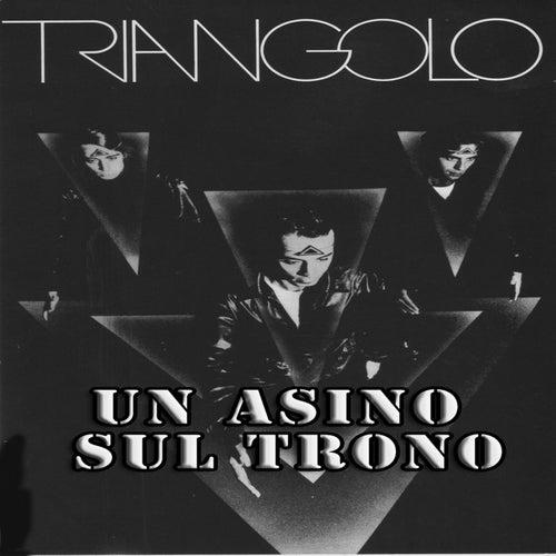 Un Asino Sul Trono by Il Triangolo