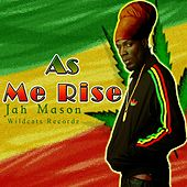 As Me Rise by Jah Mason