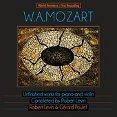 Mozart: Unfinished Works for Piano and Violin, Completed by Robert Levin by Robert Levin and Gérard Poulet