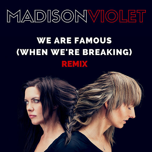 We Are Famous (When We're Breaking) by Madison Violet