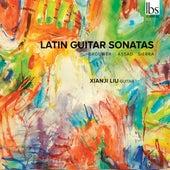 Sérgio Assad, Leo Brouwer & Roberto Sierra: Latin Guitar Sonatas by Xianji Liu