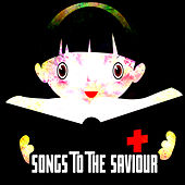 Songs To The Saviour by Christian Hymns