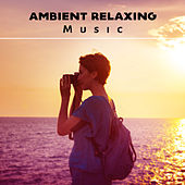 Ambient Relaxing Music – Soft New Age Music to Calm Down, Rest with Peaceful Sounds by Relaxed Piano Music