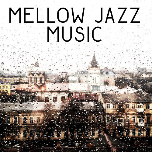 Mellow Jazz Music – Calming Jazz Music, Stress Relief, Inner Peace, Chilled Piano, Instrumental Sounds by Jazz for A Rainy Day