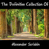 The Definitive Collection Of Alexander Scriabin by Alexander Scriabin