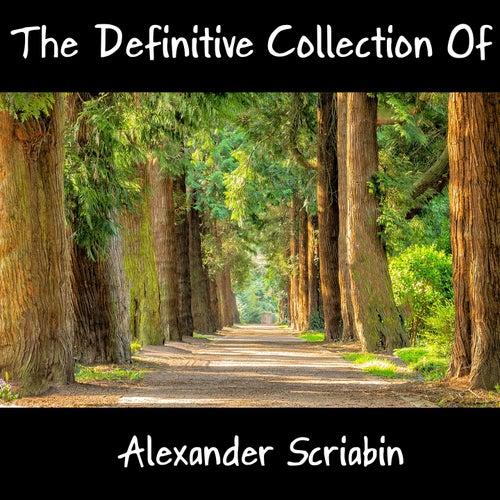 The Definitive Collection Of Alexander Scriabin by Alexander Scriabin
