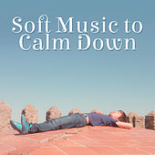 Soft Music to Calm Down – Easy Listening, Calm Mind Music, Rest & Relaxation, Inner Peace, Stress Relief by Relaxation and Dreams Spa