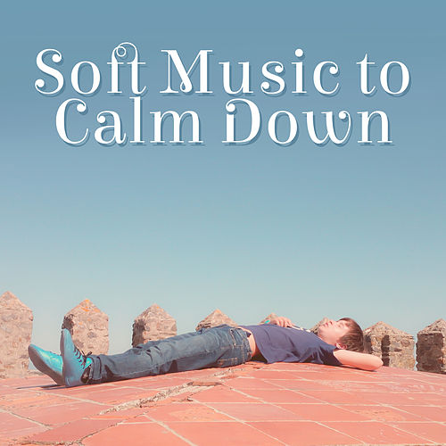 Soft Music to Calm Down – Easy Listening, Calm Mind Music, Rest & Relaxation, Inner Peace, Stress Relief de Relaxation and Dreams Spa
