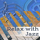 Relax with Jazz – Piano Relaxation, Peaceful Jazz at Night, Pure Rest, Jazz Relieves Stress, Smooth Jazz After Work, Relaxing Music by Relaxing Piano Music Consort