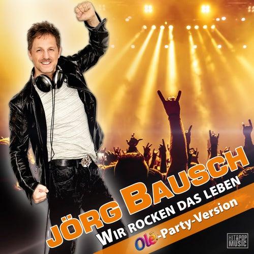 Wir rocken das Leben (Olé-Party-Version) von Jörg Bausch
