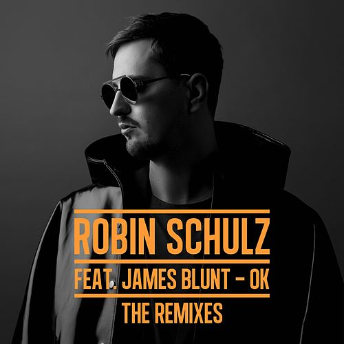 OK (feat. James Blunt) (The Remixes) by Robin Schulz
