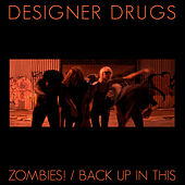 Zombies! / Back Up In This by Designer Drugs