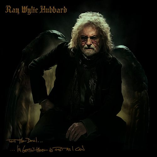 Tell the Devil I'm Gettin' There as Fast as I Can (with Lucinda Williams and Eric Church) by Ray Wylie Hubbard