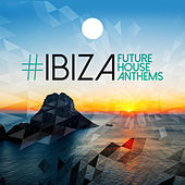 #Ibiza: Future House Anthems by Various Artists