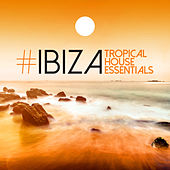 #Ibiza: Tropical House Essentials by Various Artists