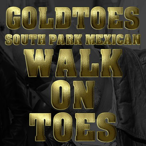 Walk On Toes (Remix) [feat. South Park Mexican & Grimm] by Goldtoes