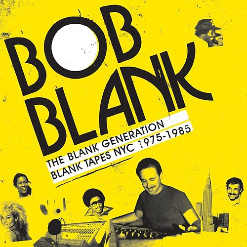 The Blank Generation - Blank Tapes NYC 1971 - 1985 by Various Artists