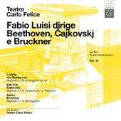 Archivi del Teatro Carlo Felice vol. 12; Fabio Luisi dirige Beethoven, Tchaikovskij & Bruckner by Fabio Luisi