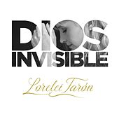 Dios Invisible de Lorelei Tarón
